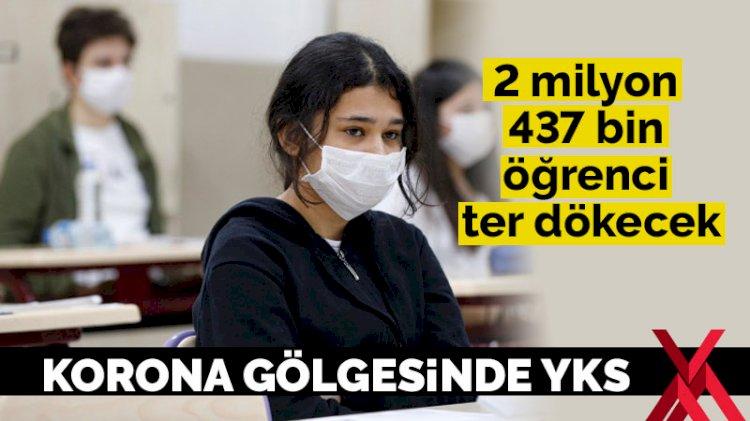 Korona gölgesinde YKS: 2 milyon 437 bin öğrenci ter dökecek