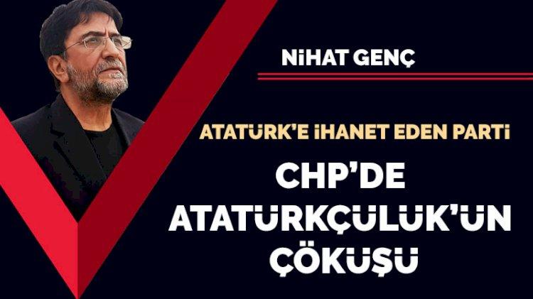 Atatürk'e ihanet eden parti CHP'de Atatürkçülük'ün çöküşü