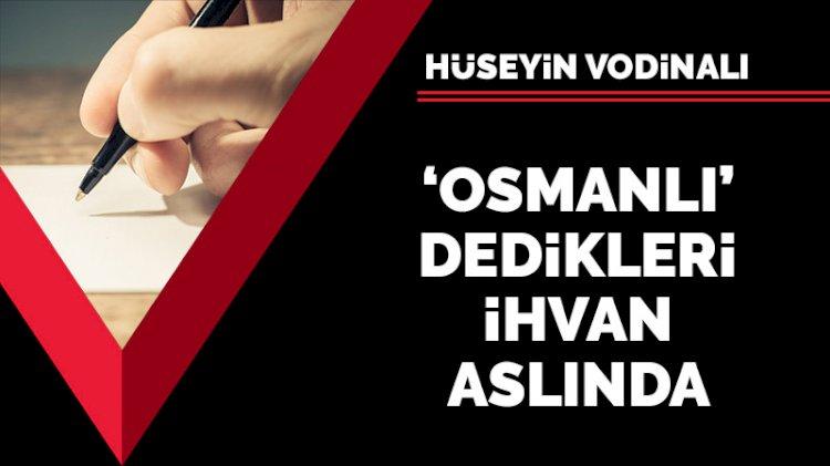 Osmanlı dedikleri İhvan aslında