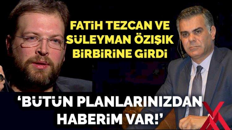 Fatih Tezcan ve Süleyman Özışık birbirine girdi: Bütün planlarınızdan haberim var!