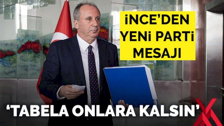 Muharrem İnce'den CHP'ye mesaj: Tabela onlarda kalsın!