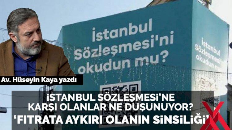 Fıtrata aykırı olanın sinsiliği: İstanbul Sözleşmesi