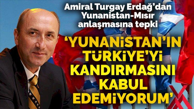 Turgay Erdağ'dan Yunanistan ve Mısır'ın MEB ilanı sonrası hükümete tepki: Hâlâ kandırılıyor olmanızı kabul edemiyorum