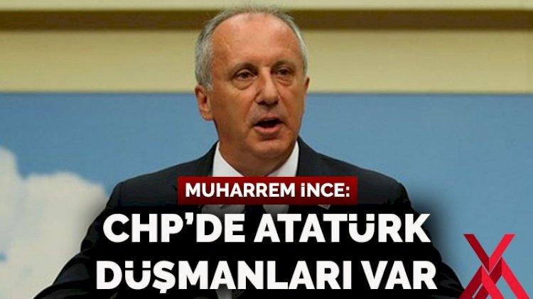Muharrem İnce: CHP'de Atatürk düşmanları var