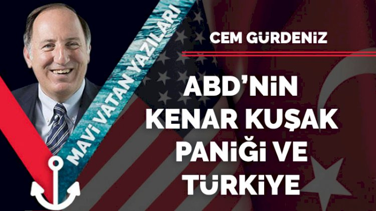 ABD'nin kenar kuşak paniği ve Türkiye
