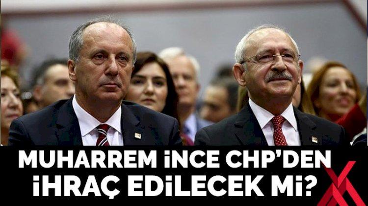 Kılıçdaroğlu Muharrem İnce'yi CHP'den ihraç edecek mi?