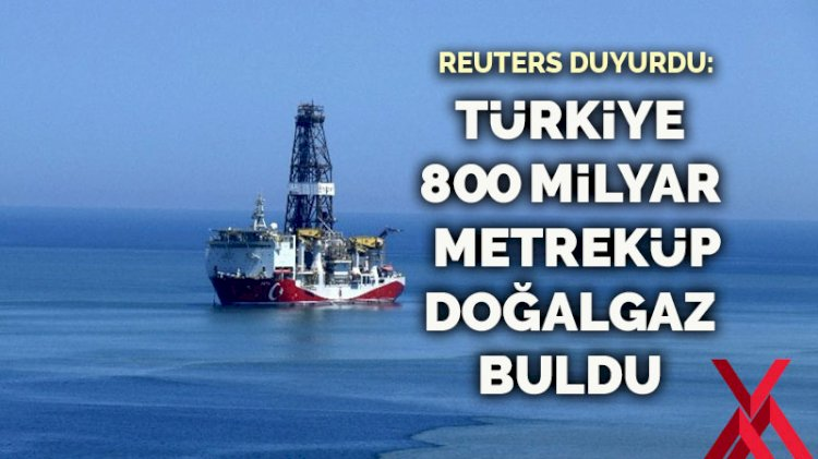 Reuters: Türkiye 800 milyar metreküp doğalgaz buldu