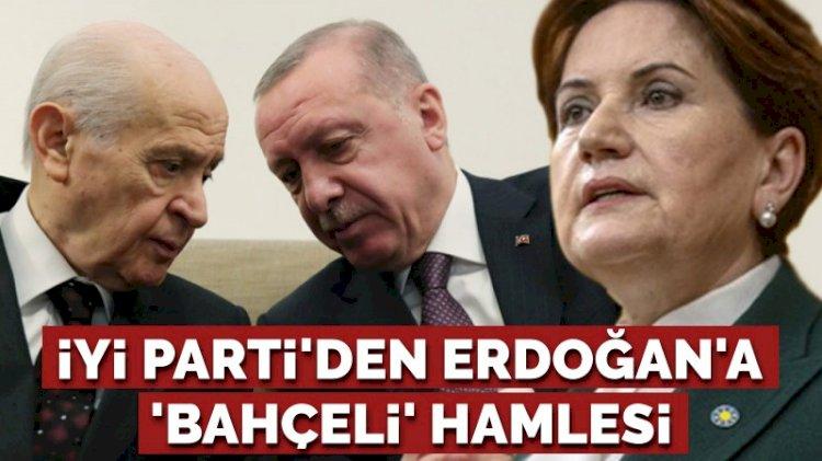 İYİ Parti'den Erdoğan'a 'Bahçeli' hamlesi