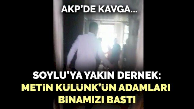 AKP'de kavga... Soylu'ya yakın dernek: Metin Külünk'ün adamları binamızı bastı