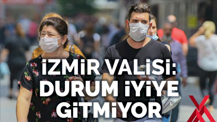 İzmir Valisi: Durum iyiye gitmiyor