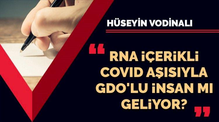RNA içerikli Covid aşısıyla GDO'lu insan mı geliyor?