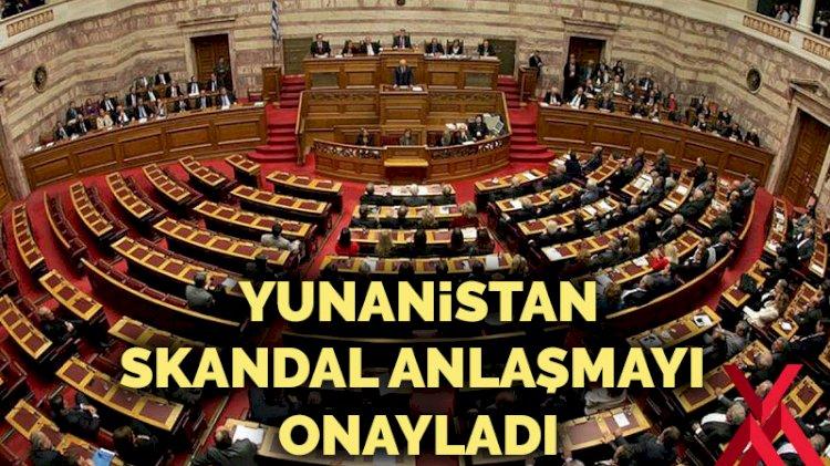 Yunanistan skandal anlaşmayı onayladı