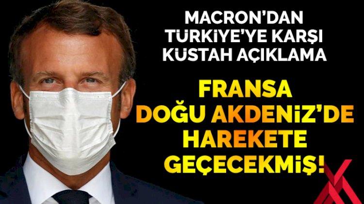 Macron'dan küstah açıklama: Türkiye sözden değil eylemden anlıyor