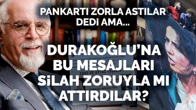 'İstanbul Barosu Başkanı Durakoğlu'na bu mesajları silah zoruyla mı attırdılar?'