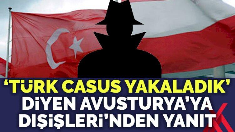 Avusturya 'Türk casus yakaladık' dedi Dışişleri yanıt verdi