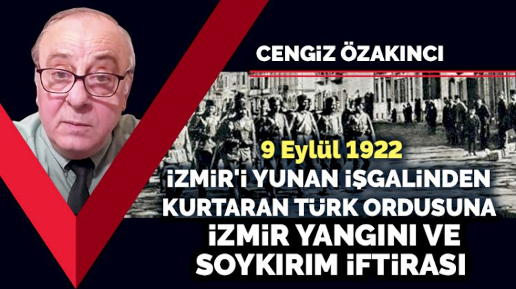 9 Eylül 1922: İzmir'i Yunan işgalinden kurtaran Türk ordusuna İzmir yangını ve soykırım iftirası