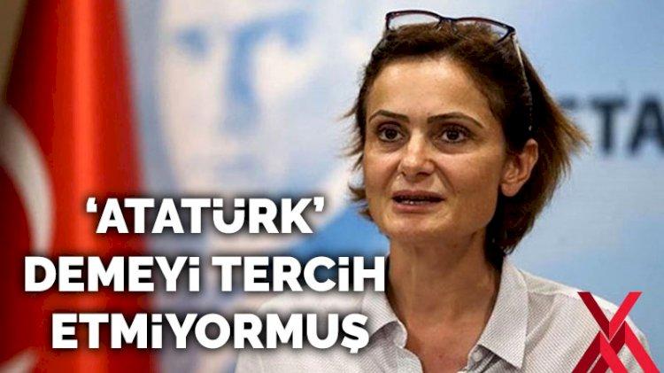 Canan Kaftancıoğlu 'Atatürk' demeyi tercih etmiyormuş