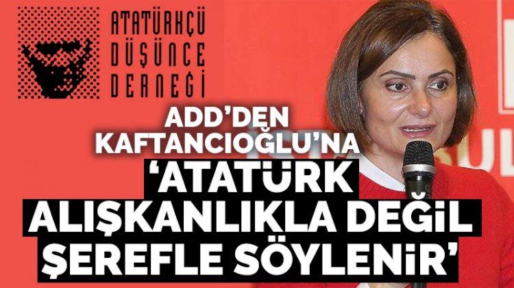 ADD'den Kaftancıoğlu'na sert tepki: Atatürk'ün adı şerefle söylenir
