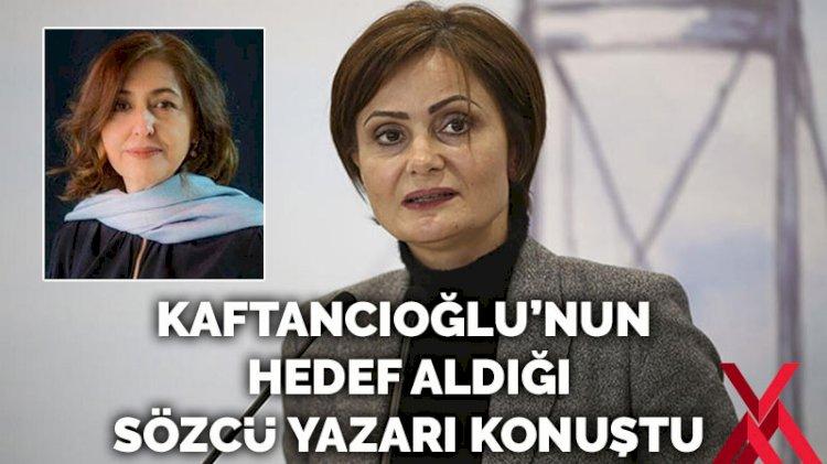 Canan Kaftancıoğlu'nun hedef aldığı Sözcü yazarı: Bizi galiba basın danışmanı sanıyorlar