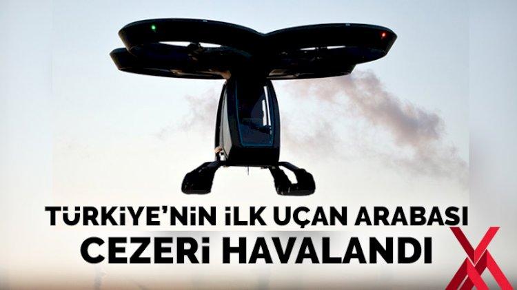 Türkiye'nin ilk uçan arabası Cezeri havalandı!