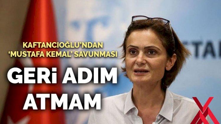 Canan Kaftancıoğlu'ndan 'Mustafa Kemal' savunması: Geri adım atmam