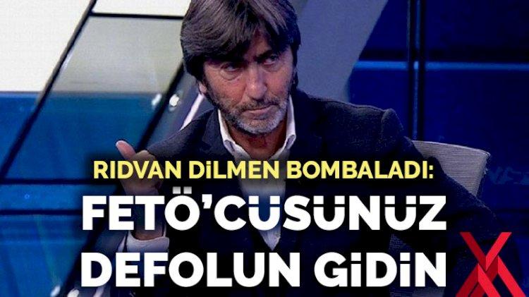 Rıdvan Dilmen bombaladı: FETÖ'cüsünüz, defolun gidin
