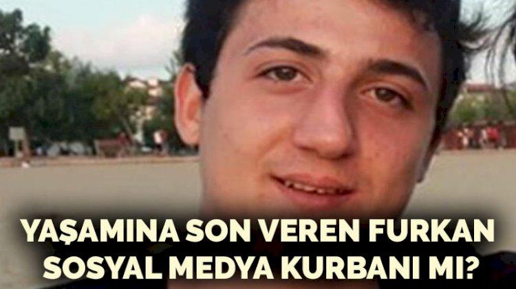 Yaşamına son veren Furkan Celep sosyal medya kurbanı mı?
