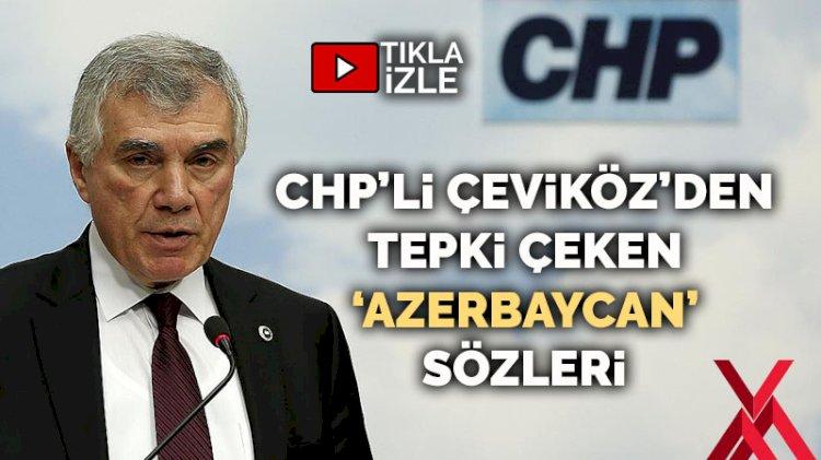 CHP'li Ünal Çeviköz'den tepki çeken 'Azerbaycan' sözleri