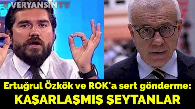 Ertuğrul Özkök ve ROK'a sert gönderme: Medyadaki kaşarlanmış şeytanlar!