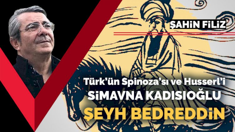 Türk'ün Spinoza'sı ve Husserl'i: Simavna Kadısıoğlu Şeyh Bedreddin