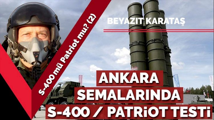 S-400 mü Patriot mu? (2) Ankara semalarında S-400 ve Patriot testi