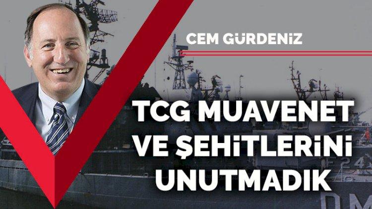 TCG Muavenet ve şehitlerini unutmadık