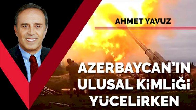 Azerbaycan'ın ulusal kimliği yücelirken