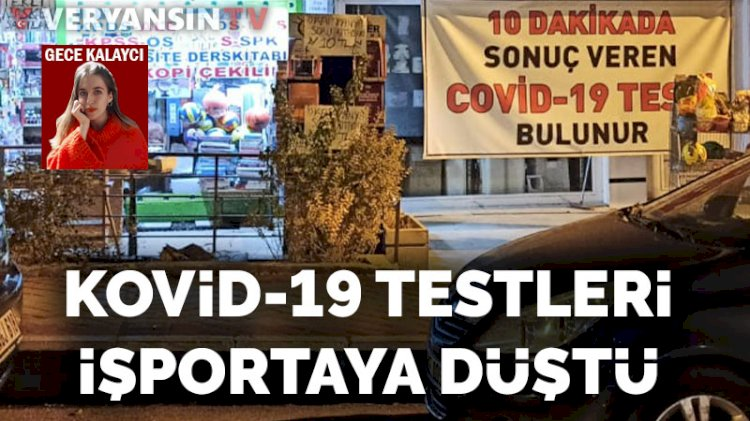 Kovid-19 testleri işportaya düştü!