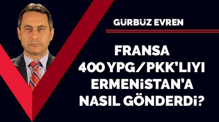 Fransa, 400 YPG/PKK'lıyı Ermenistan'a nasıl gönderdi?