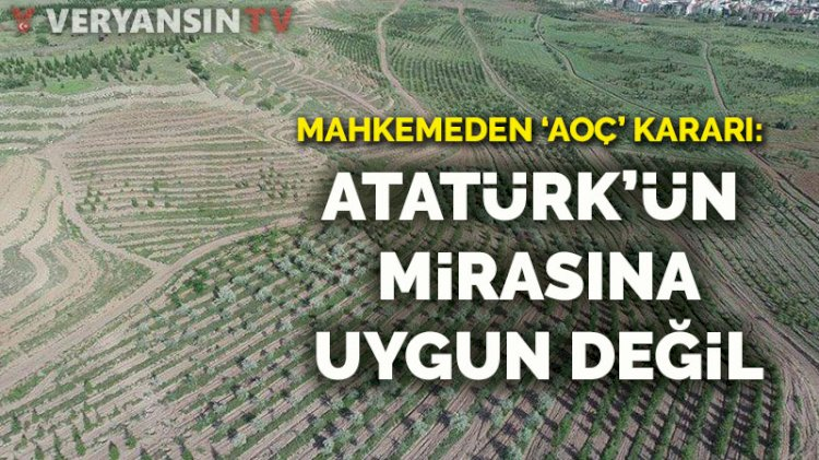 Mahkemeden 'AOÇ' kararı: Atatürk'ün mirasına uygun değil