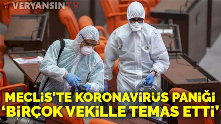 TBMM'de koronavirüs paniği: Birçok vekille temas etti