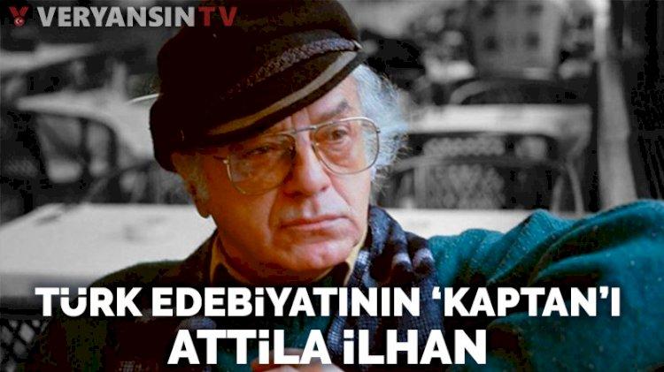 Türk Edebiyatı'nın 'Kaptan'ı Attila İlhan