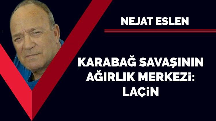 Karabağ savaşının ağırlık merkezi: Laçin