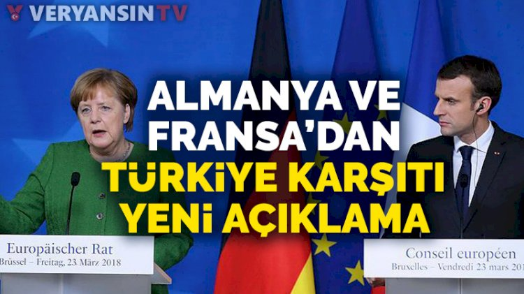 Almanya ve Fransa'dan Türkiye karşıtı yeni açıklamalar