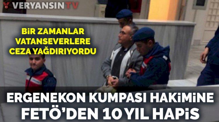 Ergenekon kumpası hakimine FETÖ'den 10 yıl hapis cezası