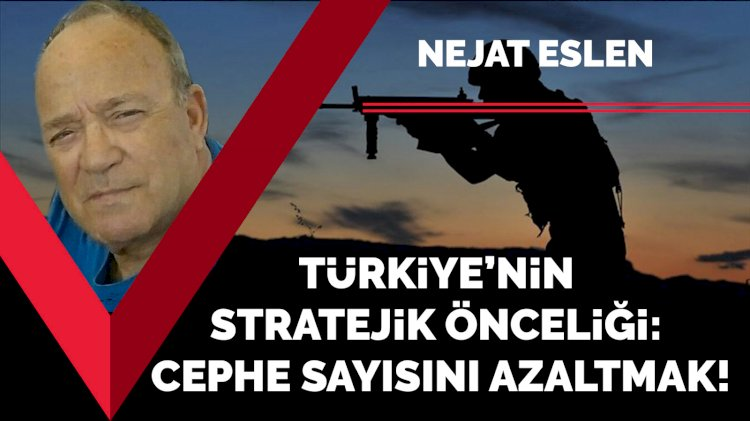 Türkiye'nin stratejik önceliği: Cephe sayısını azaltmak!