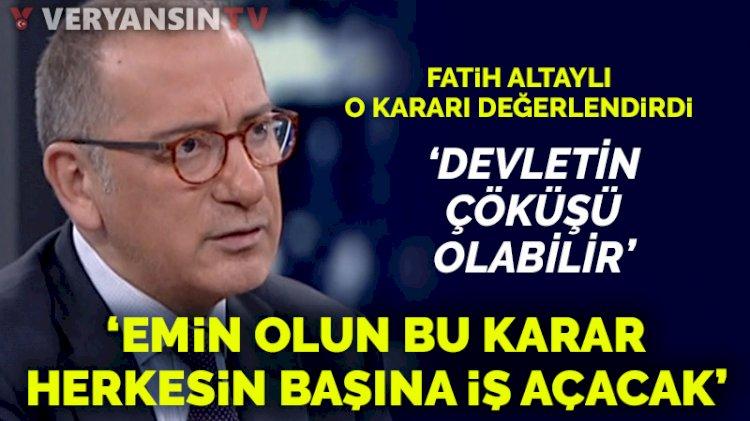 Fatih Altaylı: Emin olun bu karar herkesin başına iş açacak