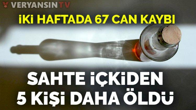 Sahte içkiden 5 kişi daha öldü