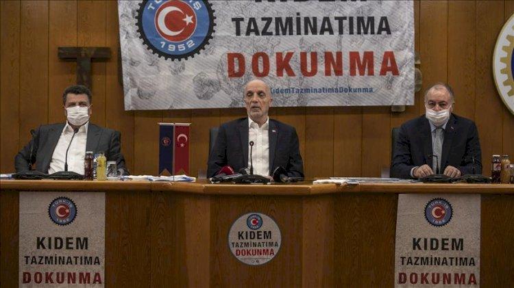 Türk-İş hükümetin paketini topa tuttu: Kıdem tazminatına tırpan, emeklilik hakkına sınırlama var!