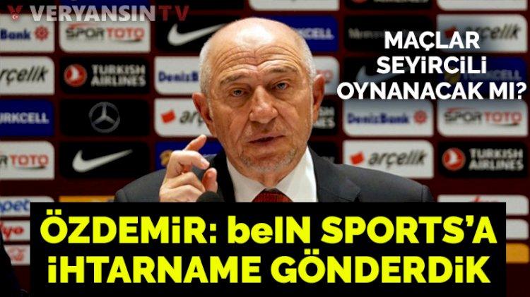 TFF Başkanı Özdemir: Maçların yüzde 30 kapasiteyle oynanmasını talep ediyoruz