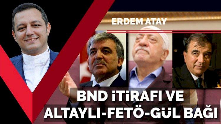 BND itirafı ve Enver Altaylı - FETÖ - Abdullah Gül bağı