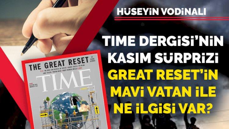 TIME dergisinin Kasım sürprizi: Great Reset'in Mavi Vatan ile ne ilgisi var?