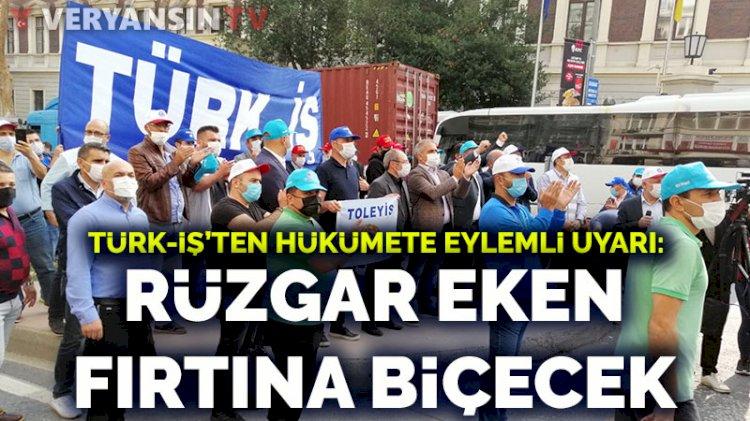 Türk-İş'ten hükümete eylemli uyarı: Rüzgar eken fırtına biçecek!