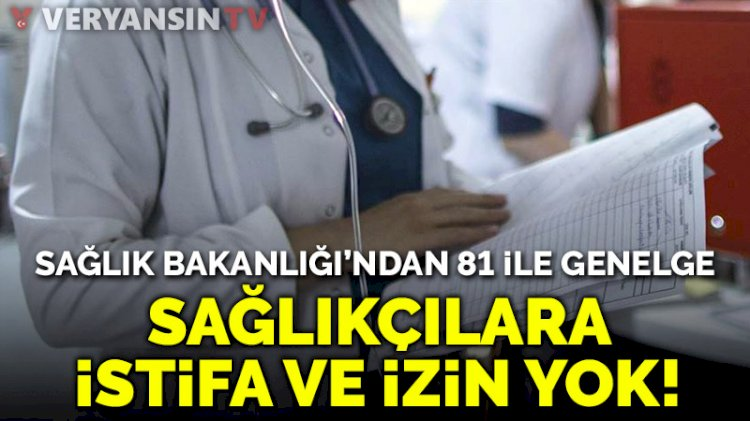 Sağlık Bakanlığı: İstifa talepleri kabul edilmeyecek; yıllık izinler durduruldu!